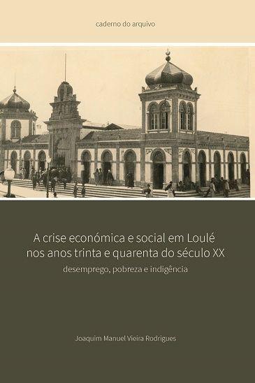 """Capa do livro """"A Crise Económica e Social em Loulé nos Anos Trinta e Quarenta do Século XX"""""""