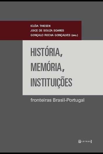 """Capa do livro """"História, memória, instituições"""", organizado por Icléia Thiesen, Joice de Souza Soares e Gonçalo Rocha Gonçalves."""