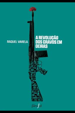 """Capa do livro """"A Revolução dos Cravos em Oeiras"""", de Raquel Varela"""