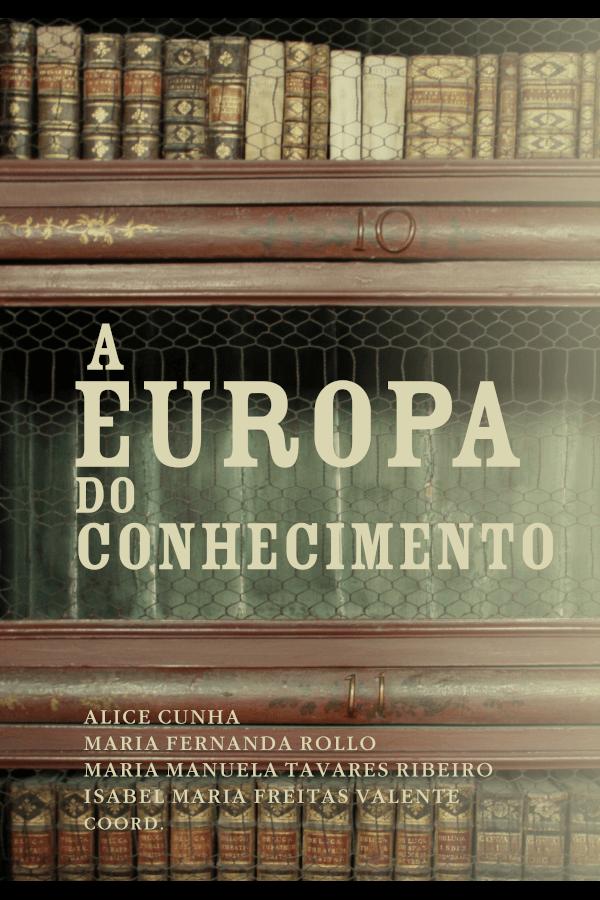 """Capa do livro """"A Europa do Conhecimento"""", coordenado por Alice Cunha, Maria Fernanda Rollo, Maria Manuela Tavares Ribeiro e Isabel Maria Freitas Valente."""