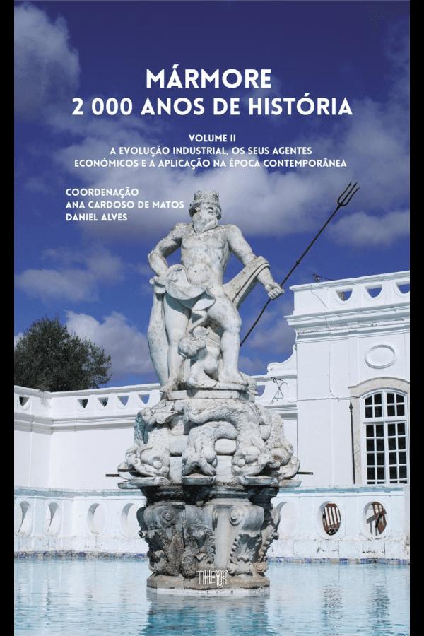 """Capa do livro """"Mármore. 2000 Anos de História. Volume II"""", coordenado por Ana Cardoso de Matos e Daniel Alves."""